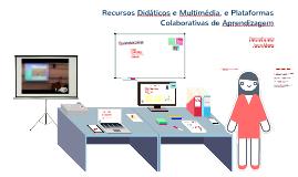 Recursos Didáticos e Multimédia, e Plataformas Colaborativas de Aprendizagem