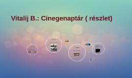 Vitalij B.: Cinegenaptár ( részlet)