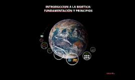 NTRODUCCION A LA BIOETICA: FUNDAMENTACIÓN Y PRINCIPIOS