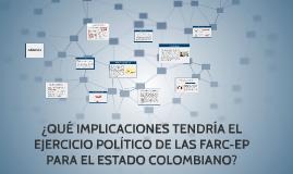 ¿QUÉ IMPLICACIONES TENDRÍA EL EJERCICIO POLÍTICO DE LAS FARC