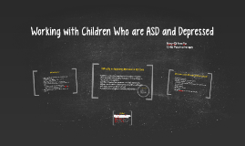 Working with ASD Children with Co-morbid Depression/ Mood Di