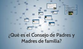 Copy of ¿Qué es el Consejo de Padres y Madres de familia?