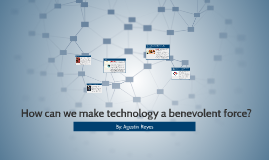 How can we make technology a benevolent force?