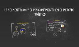 Copy of LA SEGMENTACIÓN Y EL POSICIONAMIENTO EN EL MERCADO TURÍSTICO