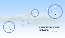LA INVESTIGACIÓN DE MERCADOS.