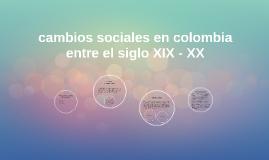 cambios sociales en colombia entre el siglo XIX - XX