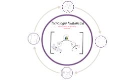 Copy of Tecnología Multimedia