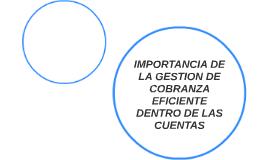 IMPORTANCIA DE LA GESTION DE COBRANZA  EFICIENTE DENTRO DE L