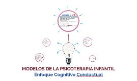 MODELOS DE LA PSICOTERAPIA INFANTIL