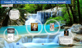 Lesson 44 Every thing shall live whither the river cometh