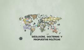 IDEOLOGÍAS, DOCTRINAS Y PROPUESTAS POLÍTICAS