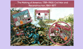 The Making of America, 1789-1900: Civil War and Reconstruction, 1861-1877