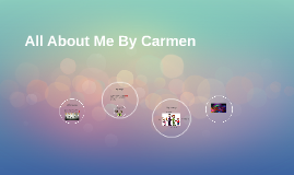 All About Me By Carmen