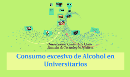 Copy of Consumo excesivo de Alcohol en  Universitarios