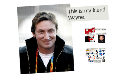 This is my friend Wayne.