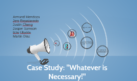 """Case Study: """"Whatever is Neccesary"""""""