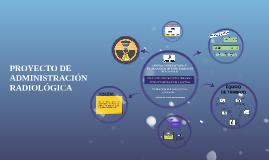 PROYECTO DE ADMINISTRACIÓN RADIOLÓGICA