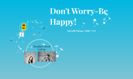 Don't Worry-Be Happy!