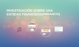 INVESTIGACIÓN SOBRE UNA ENTIDAD FINANCIERA(MIBANCO)
