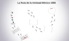 La Ruta de la Amistad-México 1968