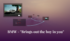 """BMW - """"Brings out the boy in you"""""""