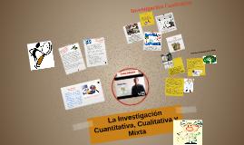 Copy of La Investigación Cualitativa, Cuantitativa y Mixta