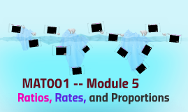 MAT001 -- Module 5 -- Ratios, Rates, and Proportions