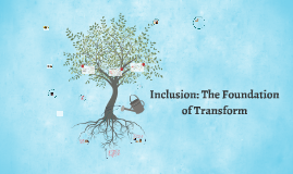 Inclusion: The Foundation of Transform