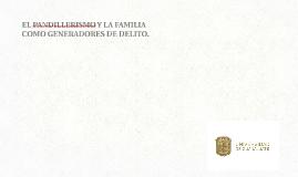 EL PANDILLERISMO Y LA FAMILIA COMO GENERADORES DE DELITO.