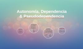 Autonomía, Dependencia y Pseudodependencia
