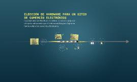 Copy of ELECCIÓN DE HARDWARE PARA UN SITIO DE COMERCIO ELECTRÓNICO