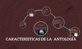 CARACTERÍSTICAS DE LA  ANTOLOGÍA