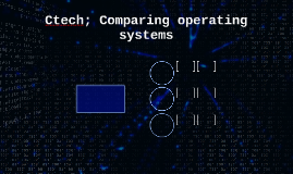 Ctech; Comparing operating systems