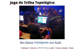 Jogo da Trilha Topológica: Um Game Inteligente em Ação