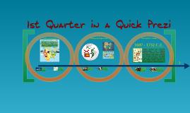 Copy of 1st Quarter in A Quick Prezi