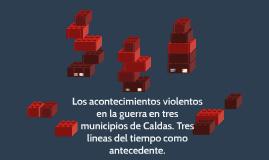 Los acontecimientos violentos en la guerra en tres municipios de Caldas. Tres líneas del tiempo como antecedente.