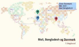 Mali, Danmark og Bangladesh