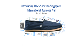 Copy of International Business Plan: TOMS Shoes