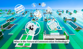 What is the Future of Communication Tehnology?