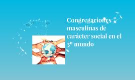 Congregaciones masculinas de carácter social en el 3º mundo