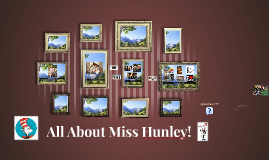 All About Miss Hunley! :D