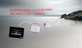 EL BONO ALEJA A LAS MADRES DEL MERCADO LABORAL