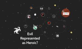 Evil Represented as Heroic?