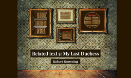 Related text 5: My Last Duchess