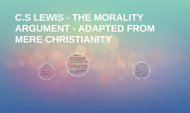 C.S LEWIS - THE MORALITY ARGUMENT - ADAPTED FROM MERE CHRIST