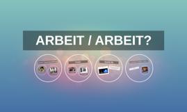 ARBEIT / ARBEIT?