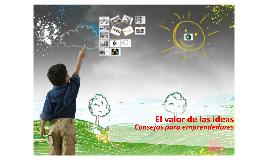 Presentación: El Valor de las Ideas. Consejos para emprendedores