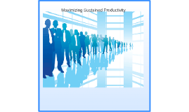 Maximizing Sustained Productivity
