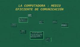 LA COMPUTADORA : MEDIO EFICIENTE DE COMUNICACIÓN