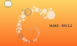 MAKE - DO 2.2